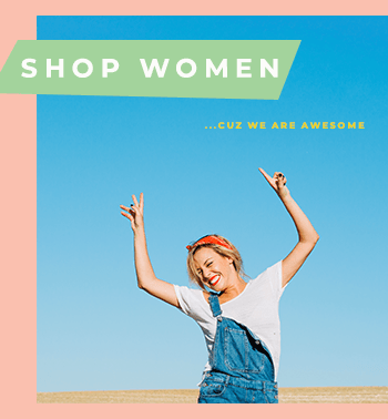 Shop Women - cuz gals are awesome!:)
